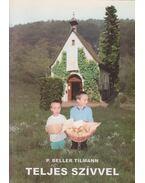 Teljes szívvel - P. Beller Tilmann