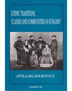 Ethnic Traditions, Classes and Communities in Hungary - Paládi-Kovács Attila
