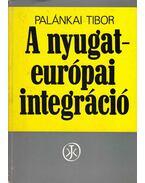 A nyugat-európai integráció - Palánkai Tibor