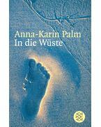 In die Wüste - PALM, ANNA-KARIN