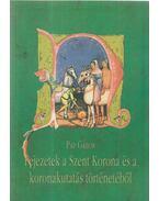 Fejezetek a Szent Korona és a koronakutatás történetéből - Pap Gábor