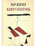 Kert(v)észének - Pap József