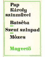 Batséba - Szent szinpad - Mózes - Pap Károly