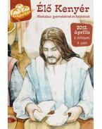 Élő Kenyér 2012. április II. évf. 4. szám - Papp Tamás (szerk.)