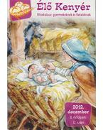 Élő Kenyér 2012. december II. évf. 12. szám - Papp Tamás (szerk.)