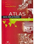 Atlas des relations internationales - Pascal Boniface