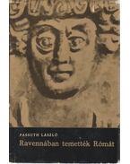 Ravennában temették Rómát - Passuth László