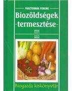 Biozöldségek termesztése - PASZTERNÁK FERENC