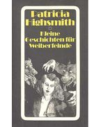 Kleine Geschichten für Weiberfeinde - Eine weibliche Typenlehre in siebzehn Beispielen - Patricia Highsmith