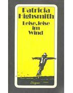 Leise, leise im Wind - Patricia Highsmith