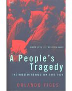 A People's Tragedy - The Russian Revolution 1891 - 1924