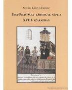Pest-Pilis-Solt vármegye népe a XVIII. században