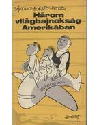 Három világbajnokság Amerikában - Peterdi Pál, Borbély Pál, Sákovics József