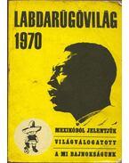 Labdarúgóvilág 1970 - Peterdi Pál, Lakatos György, Kutas István