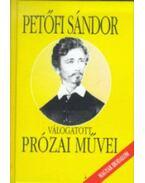 PETŐFI SÁNDOR VÁLOGATOTT PRÓZAI MŰVEI - Petőfi Sándor