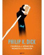 Csordulj, könnyem, mondta a rendőr - Philip K. Dick