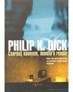 Csordulj könnyem, mondta a rendőr - Philip K. Dick