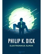 Elektronikus álmok - Philip K. Dick