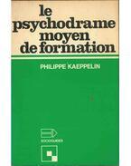 Le psychodrame moyen de formation - Philippe Kaeppelin