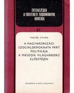A Magyarországi Szociáldemokrata Párt politikája a második világháború előestéjén - Pintér István