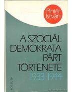 A Szociáldemokrata Párt története 1933-1944 (dedikált) - Pintér István