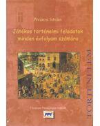 Játékos történelmi feladatok minden évfolyam számára - Pivárcsi István