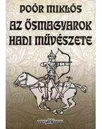Az ősmagyarok hadi művészete (dedikált) - Poór Miklós