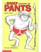 A Brief History of Pants - Poskitt, Kjartan