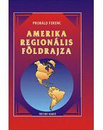 Amerika regionális földrajza - Egyetemi és főiskolai tankönyv - Probáld Ferenc