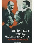 Kik árulták el 1918-ban Magyarországot