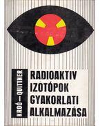 Radioaktiv izotópok gyakorlati alkalmazása - Quittner Pál, Kroó Norbert