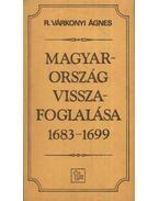 Magyaroroszág visszafoglalása 1683-1699 - R. Várkonyi Ágnes