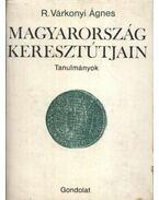 Magyarország keresztútjain - R. Várkonyi Ágnes