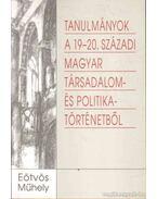 Tanulmányok a 19-20. századi magyar társadalom- és politikatörténetből - Rácz András