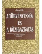 A törvényesség és közigazgatás - Rácz Attila