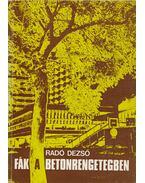 Fák a betonrengetegben (dedikált) - Radó Dezső