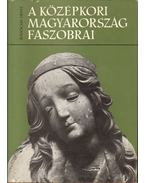 A középkori Magyarország faszobrai - Radocsay Dénes