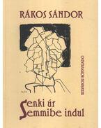 Senki úr semmibe indul - Rákos Sándor