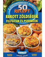 Rakott zöldségek, felfújtak és pudingok - 50 recept