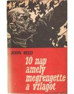 Tíz nap amely megrengette a világot - Reed, John