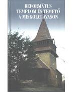Református templom és temető a miskolci Avason