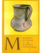 Régészeti kutatások az M0 autópálya nyomvonalán I.