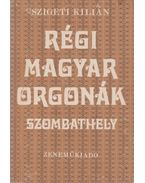 Régi magyar orgonák-Szombathely - Szigeti Kilián