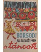 Borsodi balladajátékok és táncok - Remenyik Jenő