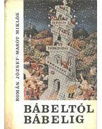 Bábeltól Bábelig - Román József, Marót Miklós