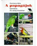 A papagájok tartása és tenyésztése - Romhányi Attila