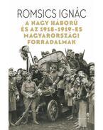 A Nagy Háború és az 1918-1919-es magyarországi forradalmak - Romsics Ignác