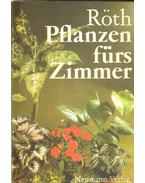 Pflanzen fürs Zimmer - Roth, Jürgen