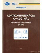 Adatkommunikáció a vasútnál aszinkron átviteli mód (ATM) - Rubik Péter, Veres Mihály