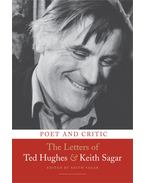 Poet and Critic - The Letters of Ted Hughes & Keith Sagar - SAGAR, KEITH (EDITOR)